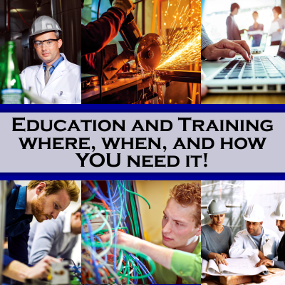 Education and Training Where, When and How YOU Need it!